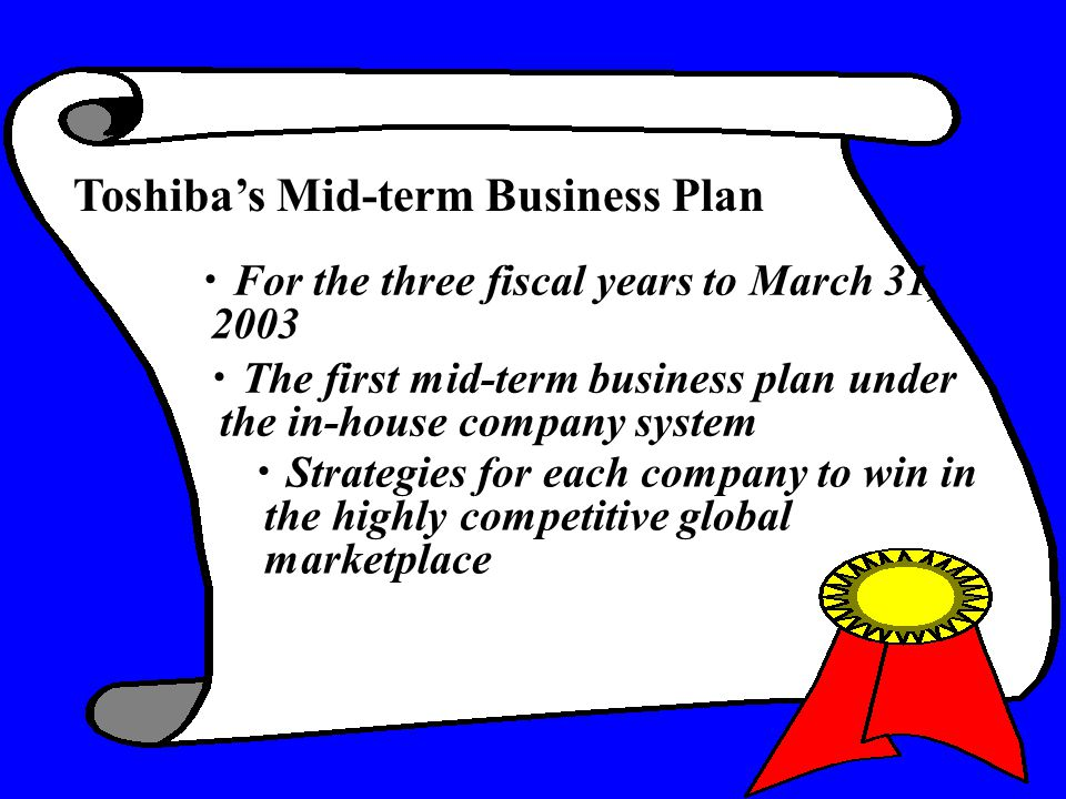 ・ For the three fiscal years to March 31, 2003 ・ The first mid-term business plan under the in-house company system ・ Strategies for each company to w