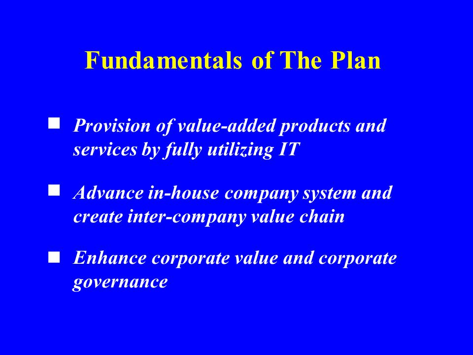 Provision of value-added products and services by fully utilizing IT ■ Advance in-house company system and create inter-company value chain ■ Fundamen