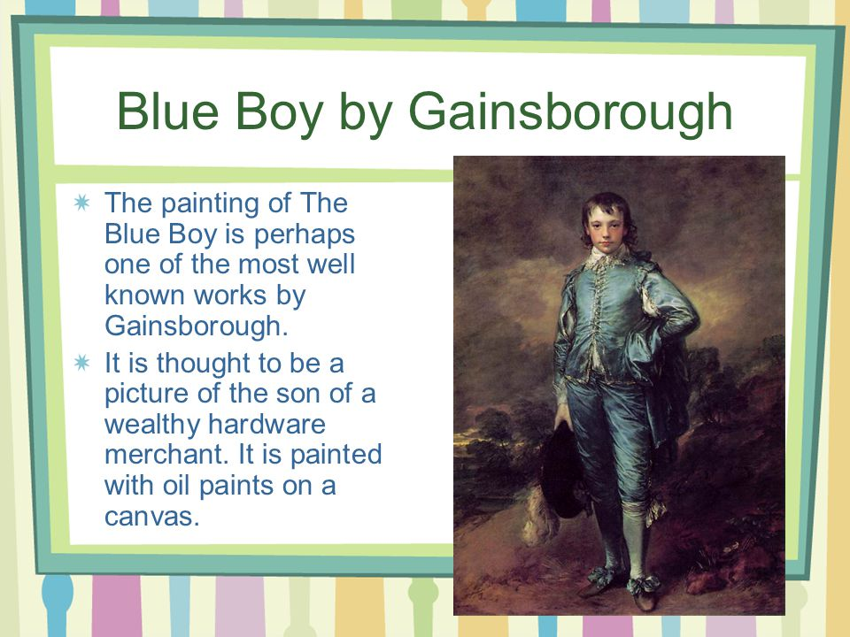 Blue Boy by Gainsborough The painting of The Blue Boy is perhaps one of the most well known works by Gainsborough.