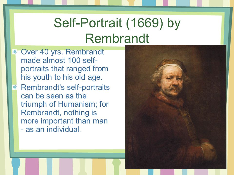 Self-Portrait (1669) by Rembrandt Over 40 yrs.