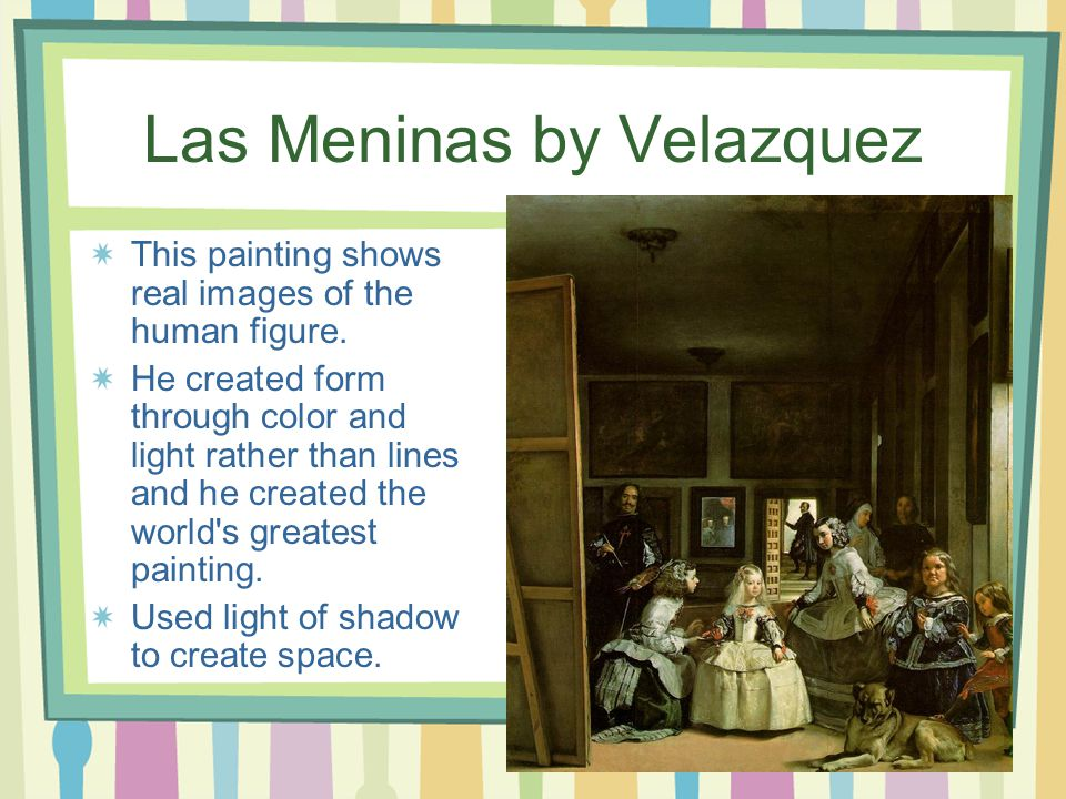 Las Meninas by Velazquez This painting shows real images of the human figure.