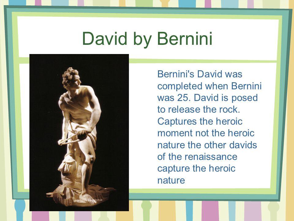 David by Bernini Bernini s David was completed when Bernini was 25.
