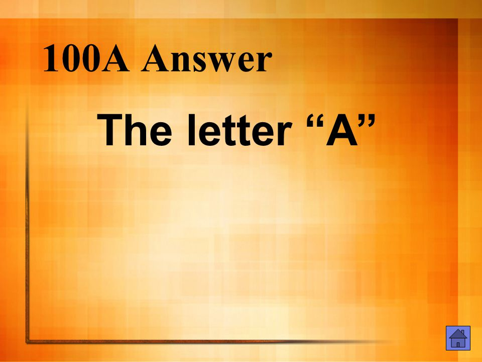 100A Answer The letter A