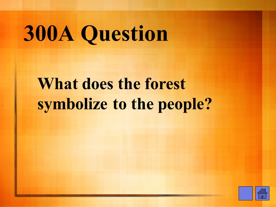 300A Question What does the forest symbolize to the people?