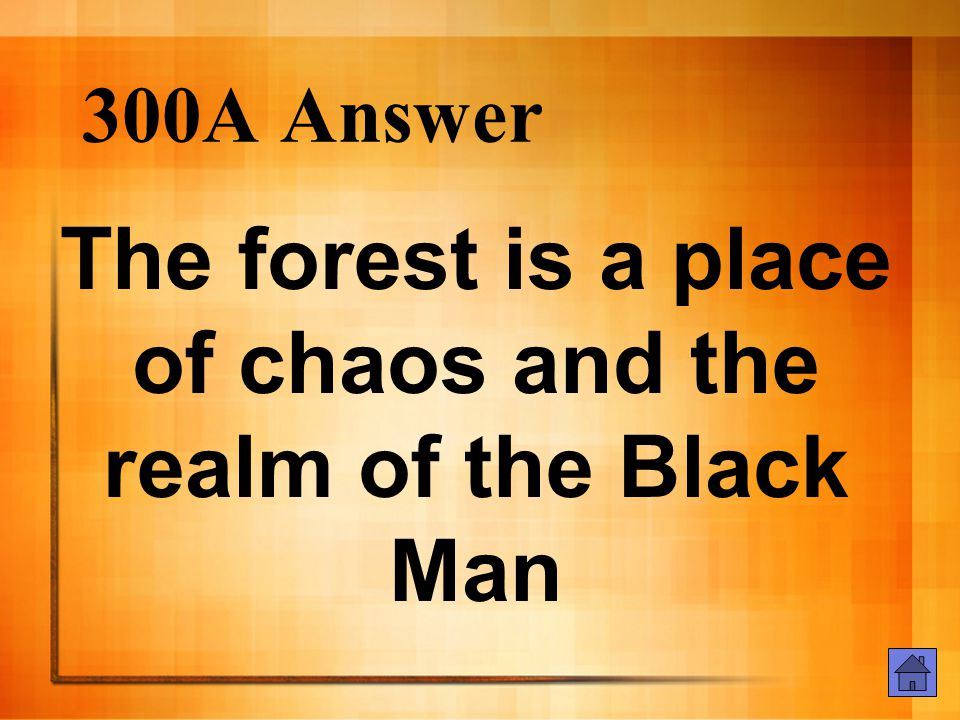 300A Answer The forest is a place of chaos and the realm of the Black Man