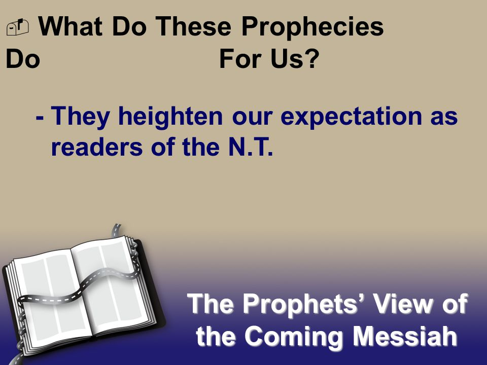 - They heighten our expectation as readers of the N.T.