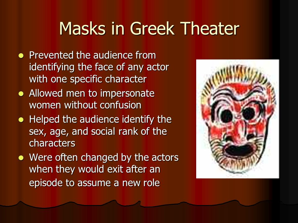 Masks in Greek Theater Prevented the audience from identifying the face of any actor with one specific character Prevented the audience from identifyi