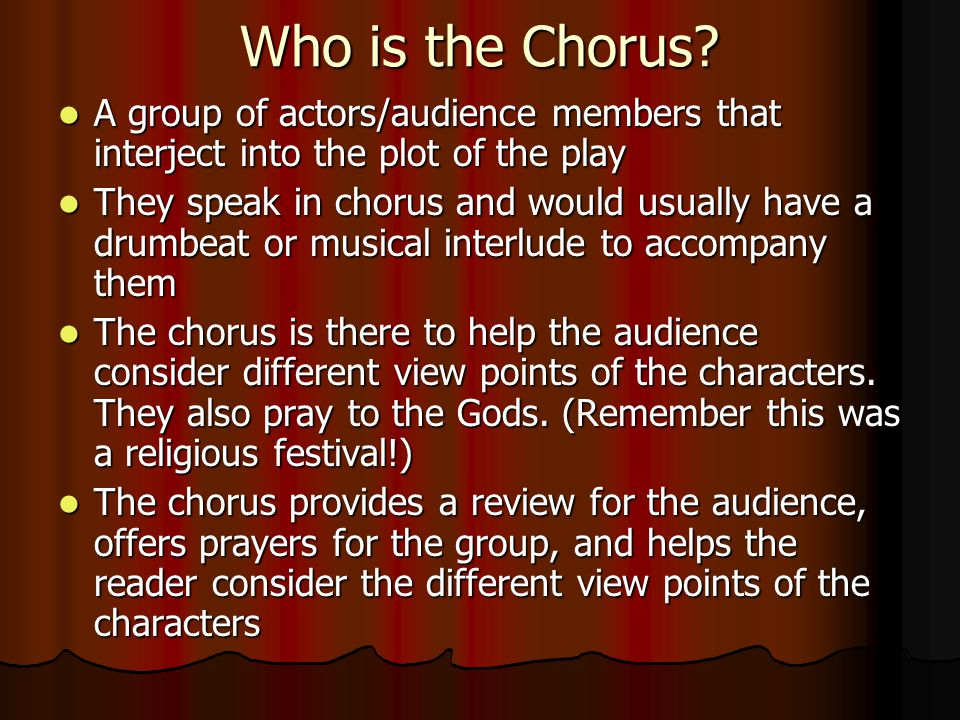 Who is the Chorus? A group of actors/audience members that interject into the plot of the play A group of actors/audience members that interject into