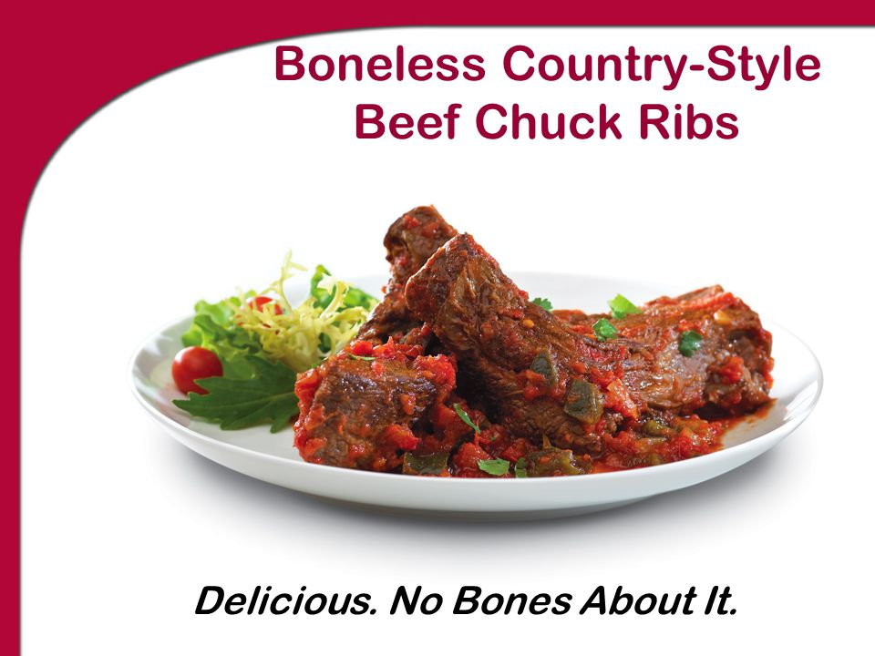 Boneless Country-Style Beef Chuck Ribs Delicious. No Bones About It.