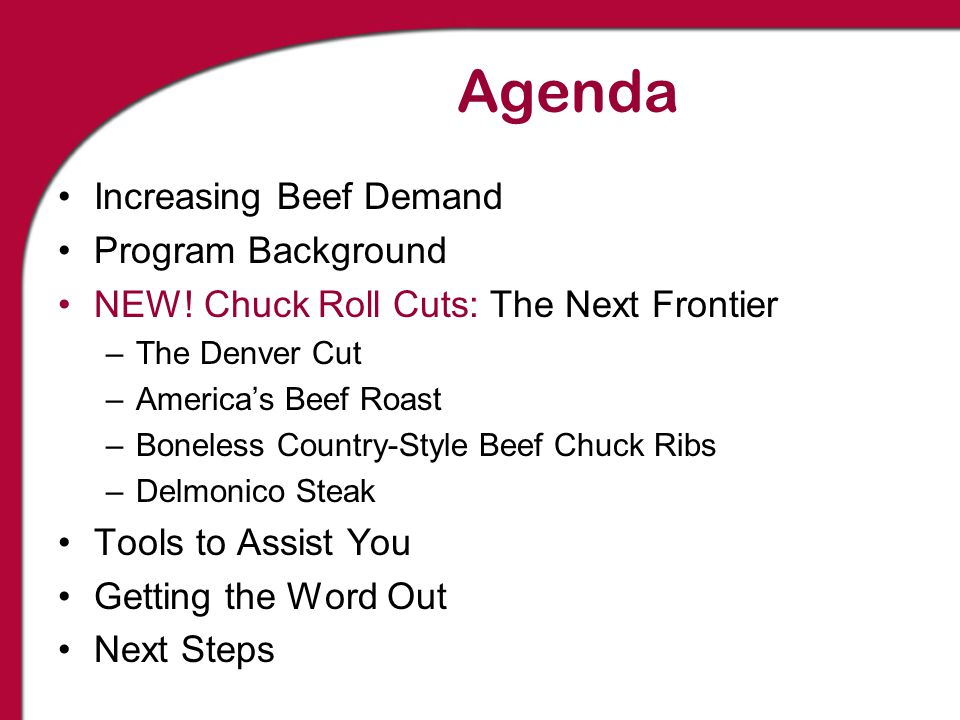 Agenda Increasing Beef Demand Program Background NEW! Chuck Roll Cuts: The Next Frontier –The Denver Cut –America's Beef Roast –Boneless Country-Style
