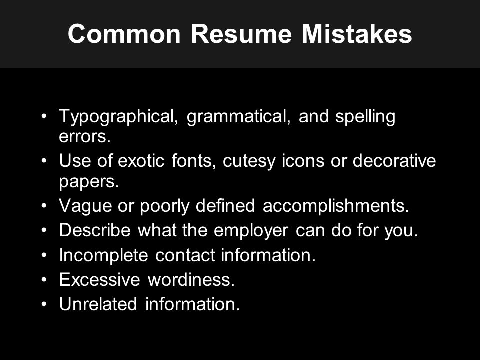 Common Resume Mistakes Typographical, grammatical, and spelling errors.