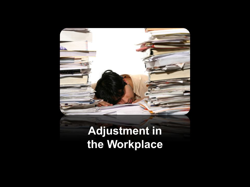 Adjustment in the Workplace