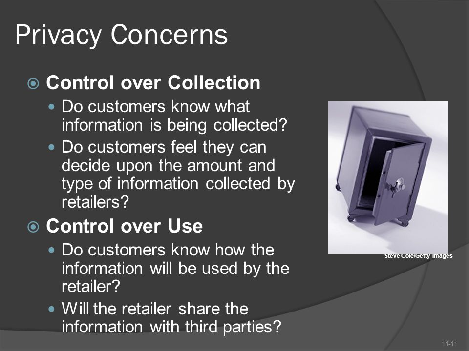 Privacy Concerns  Control over Collection Do customers know what information is being collected? Do customers feel they can decide upon the amount an