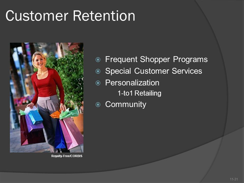 Customer Retention  Frequent Shopper Programs  Special Customer Services  Personalization 1-to1 Retailing  Community 11-31 Royalty-Free/CORBIS