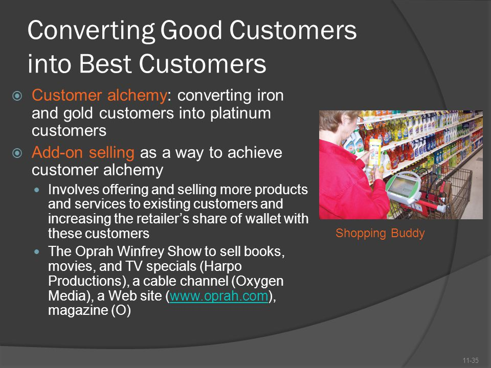 Converting Good Customers into Best Customers  Customer alchemy: converting iron and gold customers into platinum customers  Add-on selling as a way
