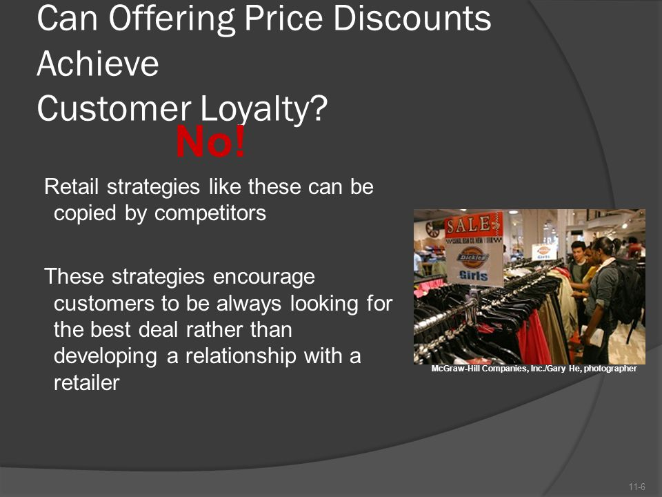 Can Offering Price Discounts Achieve Customer Loyalty? No! Retail strategies like these can be copied by competitors These strategies encourage custom