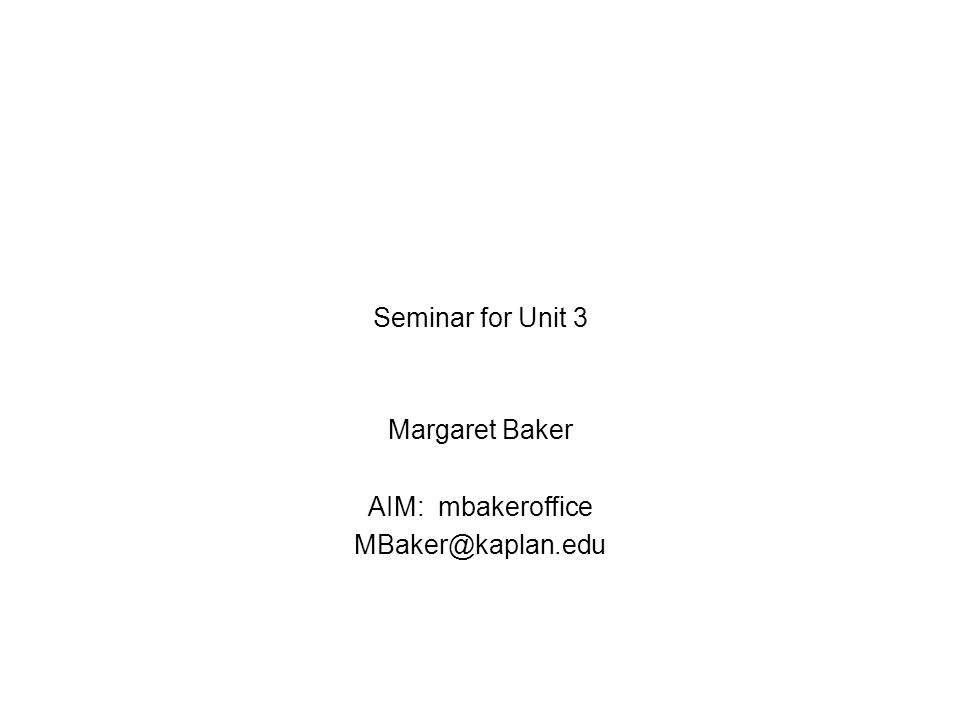 Seminar for Unit 3 Margaret Baker AIM: mbakeroffice MBaker@kaplan.edu