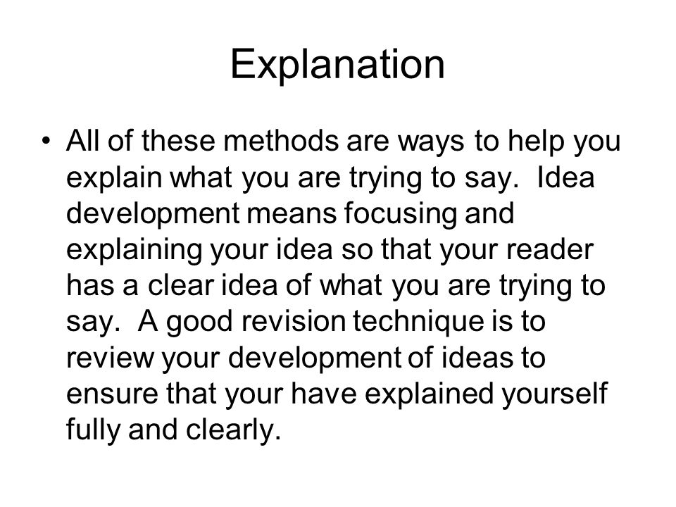 Explanation All of these methods are ways to help you explain what you are trying to say.