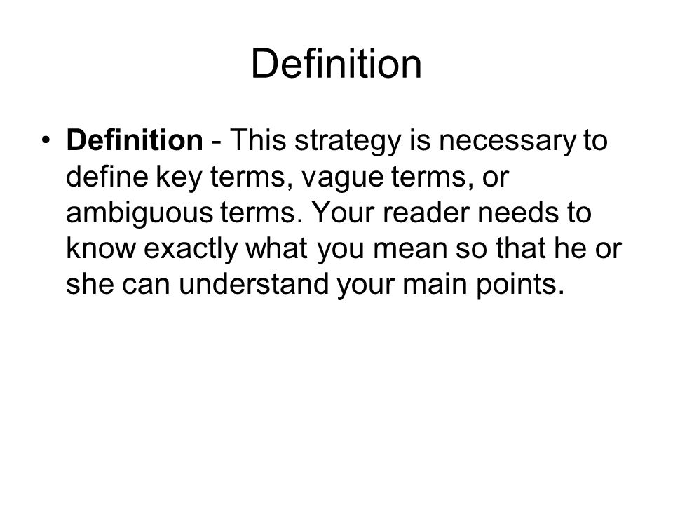 Definition Definition - This strategy is necessary to define key terms, vague terms, or ambiguous terms.