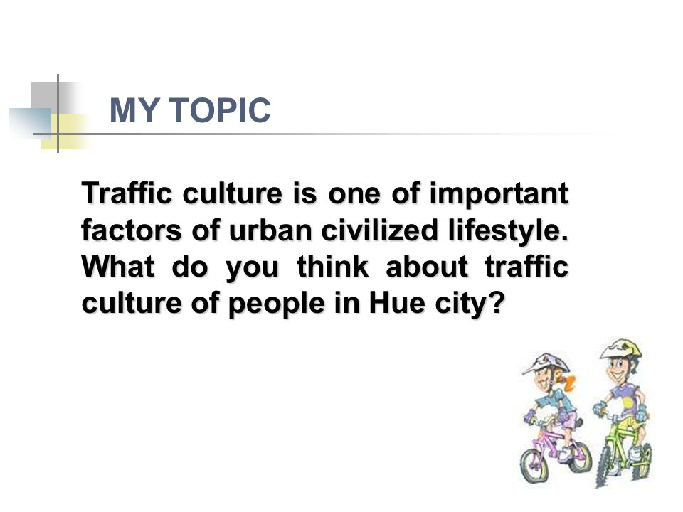 Traffic culture is one of important factors of urban civilized lifestyle.