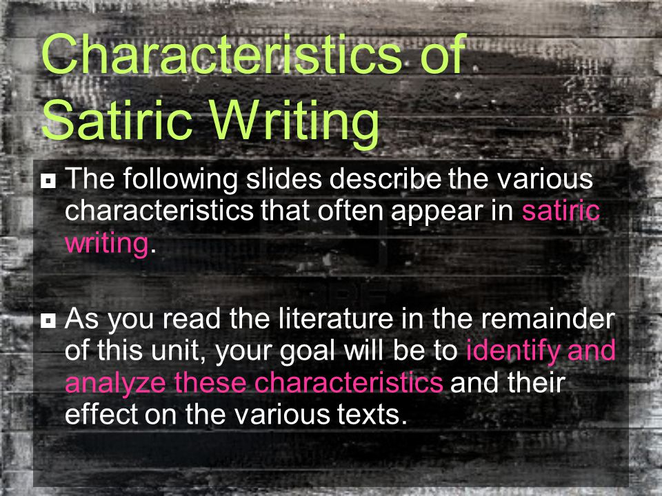 Characteristics of Satiric Writing  The following slides describe the various characteristics that often appear in satiric writing.