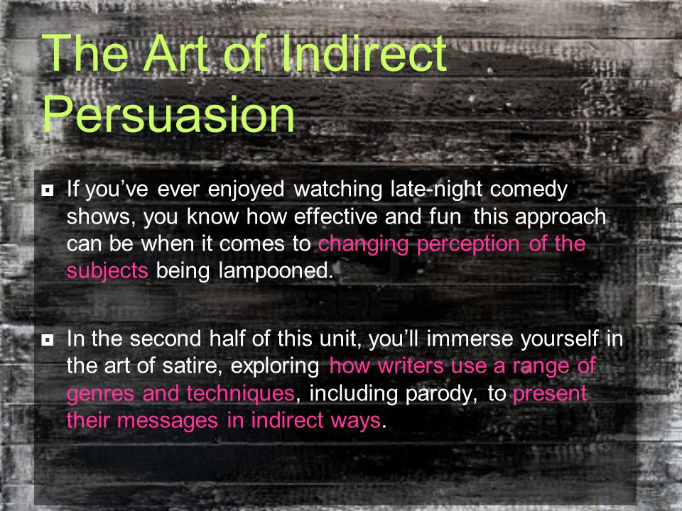The Art of Indirect Persuasion  Additionally, you'll explore how diction and syntax can be used to create humor.