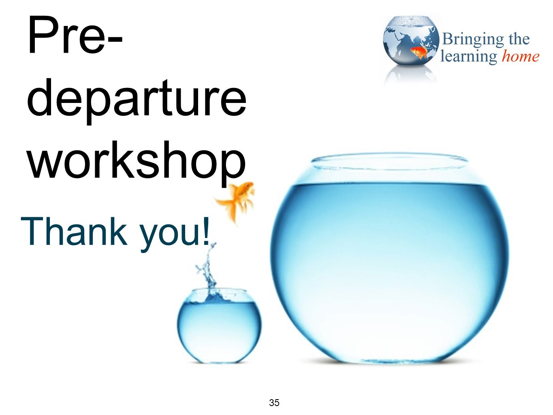 Closing slide 35 Thank you! Pre- departure workshop