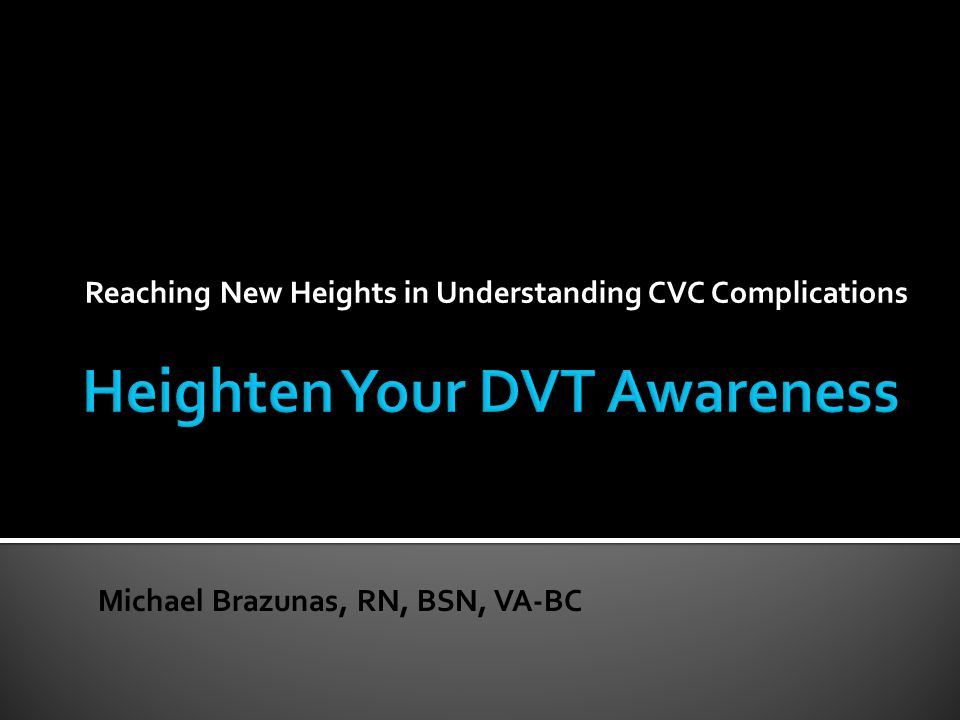 Reaching New Heights in Understanding CVC Complications Michael Brazunas, RN, BSN, VA-BC