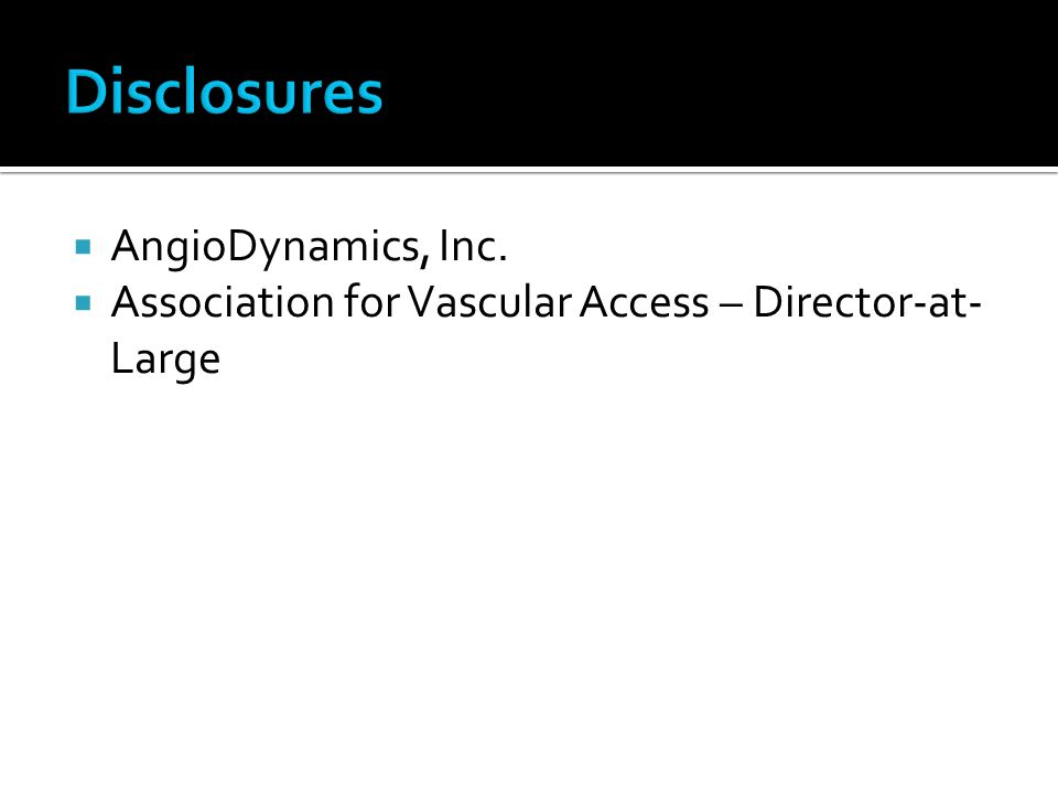  AngioDynamics, Inc.  Association for Vascular Access – Director-at- Large