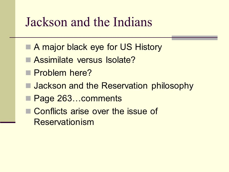 Jackson and the Indians A major black eye for US History Assimilate versus Isolate.