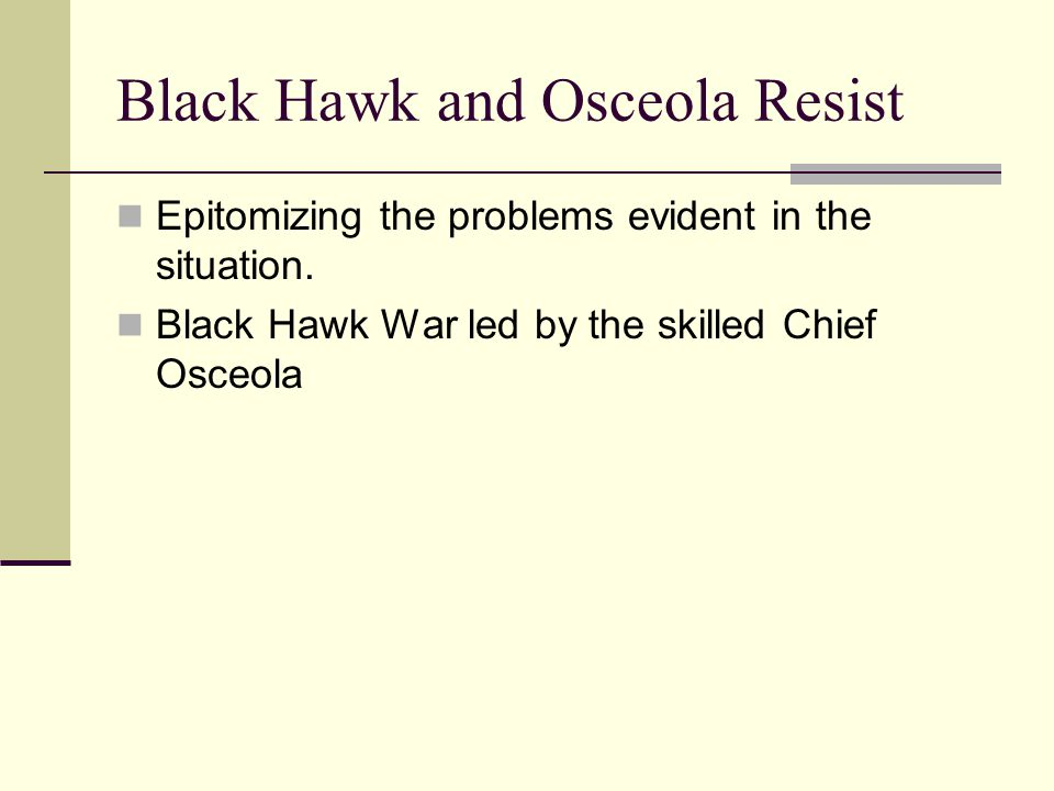 Black Hawk and Osceola Resist Epitomizing the problems evident in the situation.