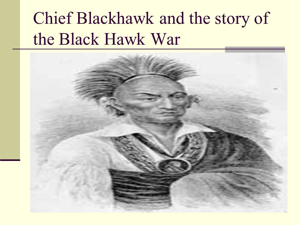 Chief Blackhawk and the story of the Black Hawk War