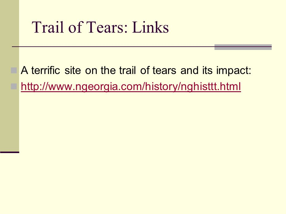 Trail of Tears: Links A terrific site on the trail of tears and its impact: http://www.ngeorgia.com/history/nghisttt.html
