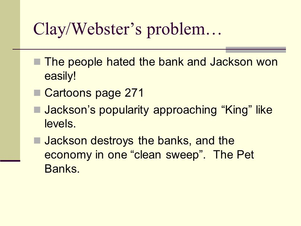Clay/Webster's problem… The people hated the bank and Jackson won easily.