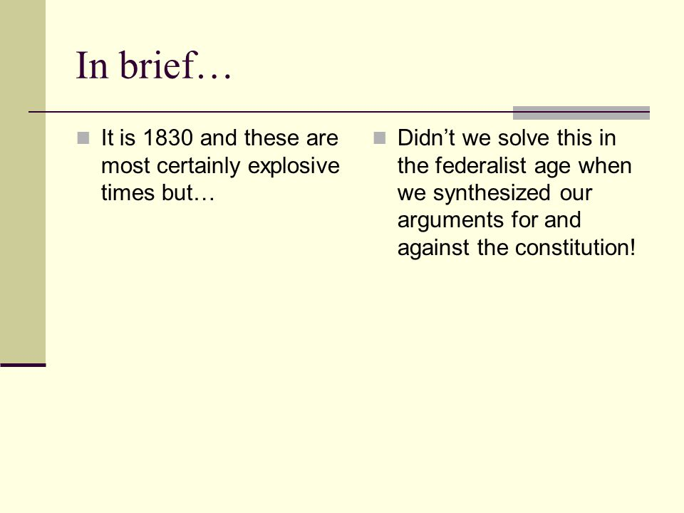 In brief… It is 1830 and these are most certainly explosive times but… Didn't we solve this in the federalist age when we synthesized our arguments for and against the constitution!