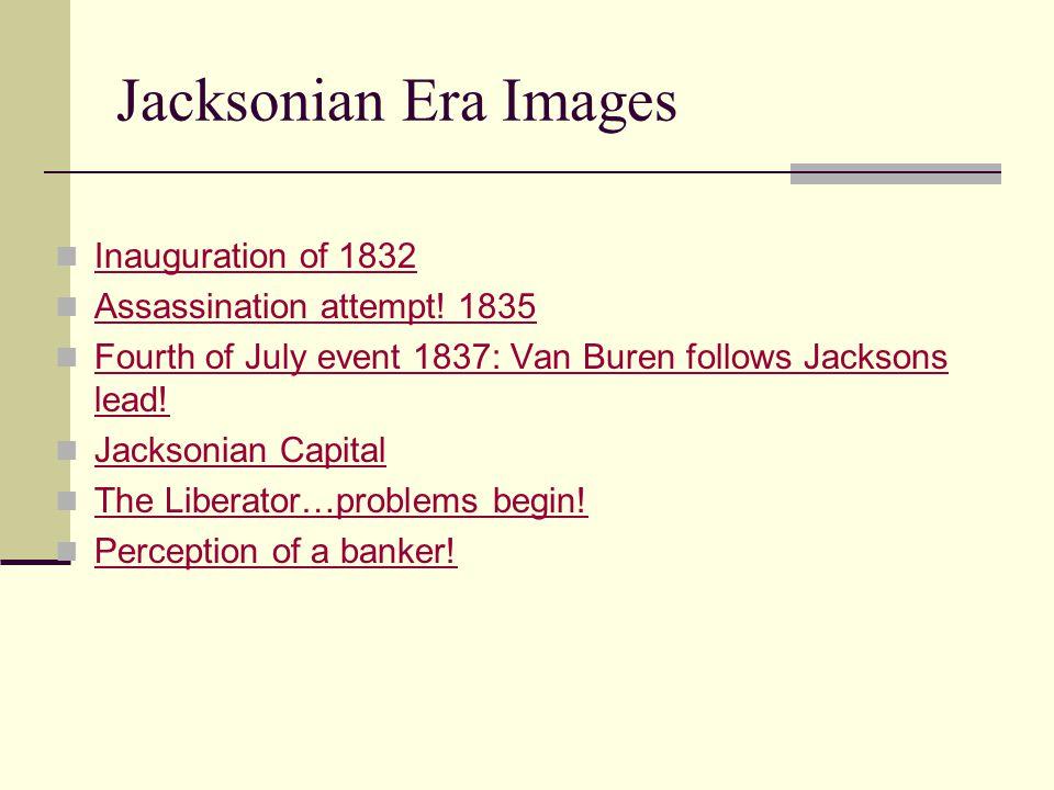 Jacksonian Era Images Inauguration of 1832 Assassination attempt.