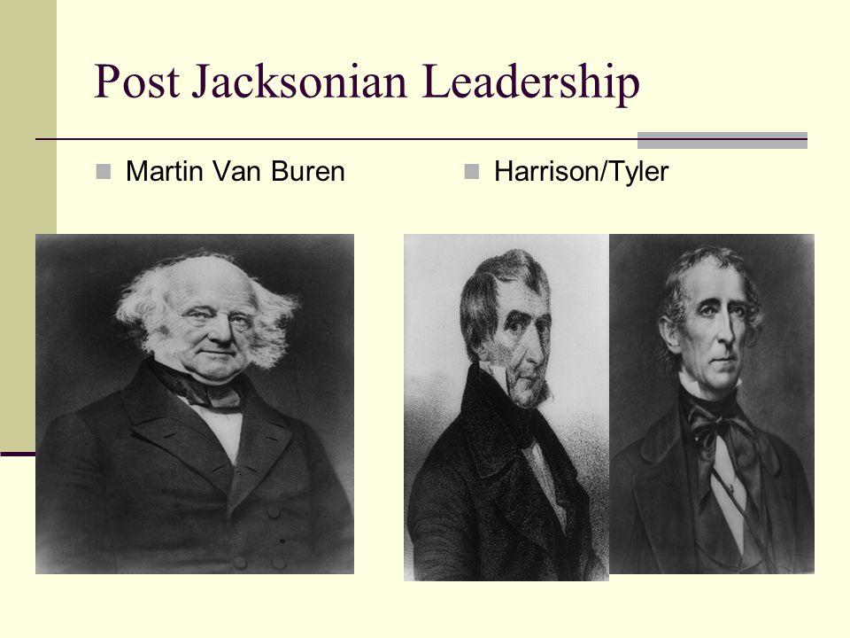 Post Jacksonian Leadership Martin Van Buren Harrison/Tyler