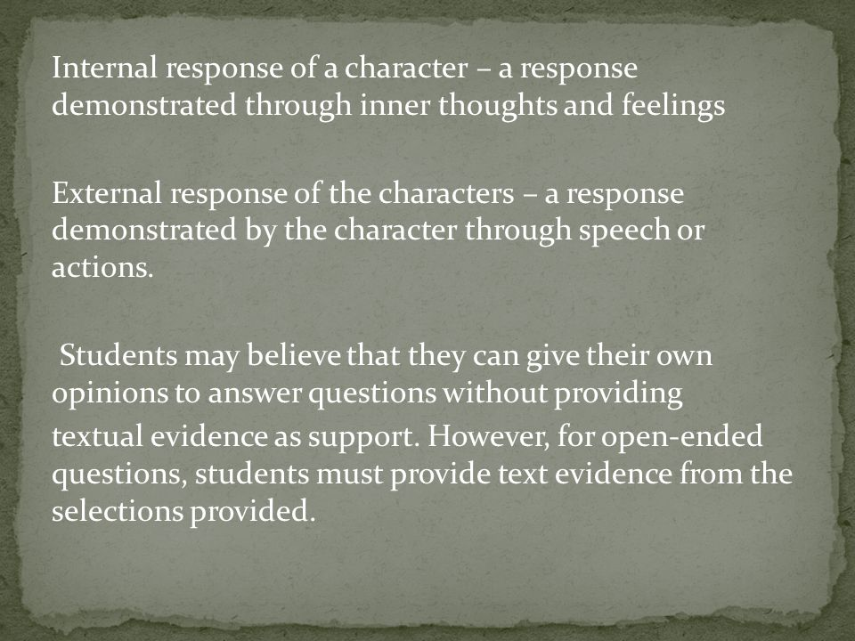 Internal response of a character – a response demonstrated through inner thoughts and feelings External response of the characters – a response demonstrated by the character through speech or actions.