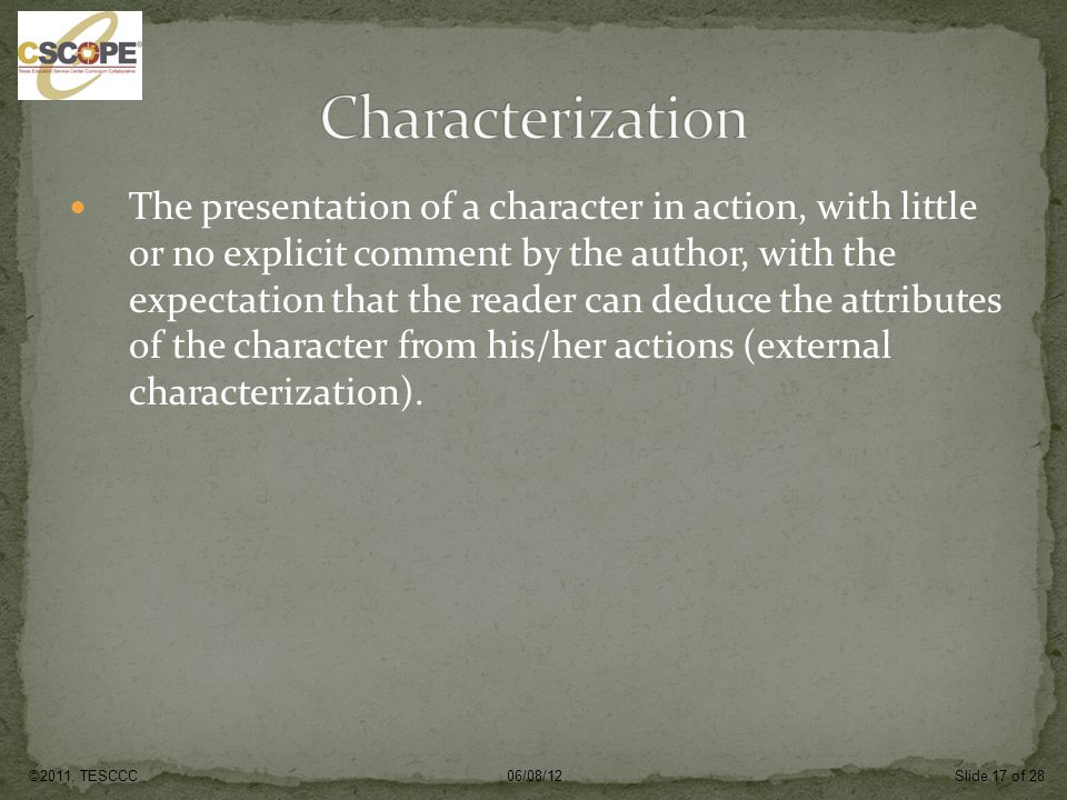 The presentation of a character in action, with little or no explicit comment by the author, with the expectation that the reader can deduce the attributes of the character from his/her actions (external characterization).