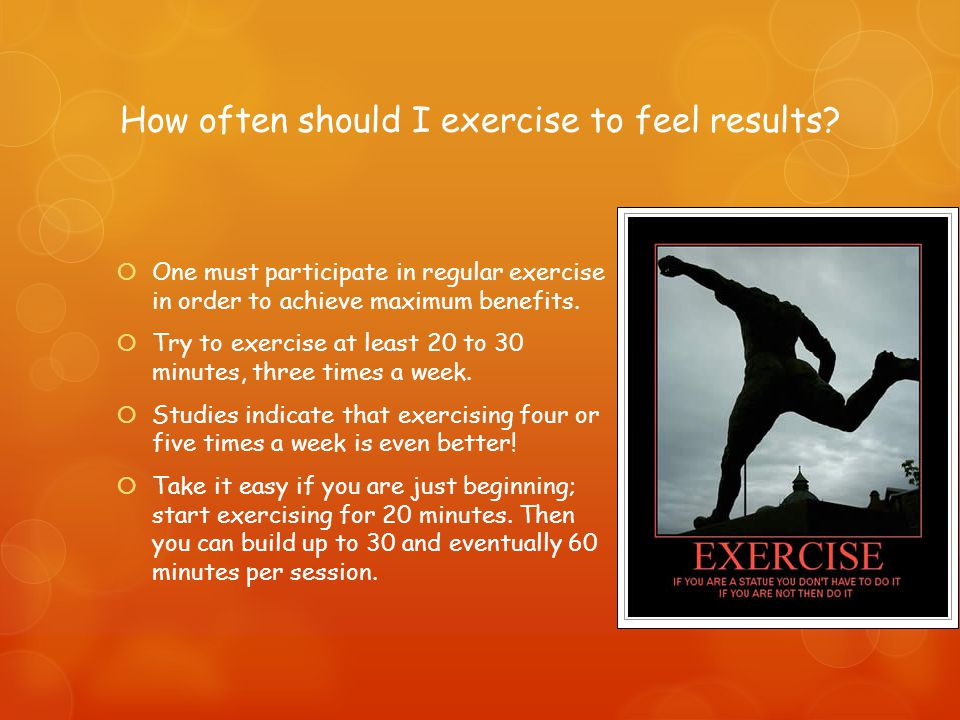 How often should I exercise to feel results.