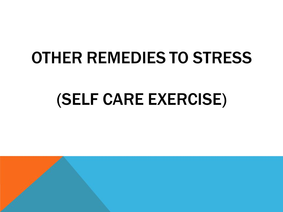 OTHER REMEDIES TO STRESS (SELF CARE EXERCISE)