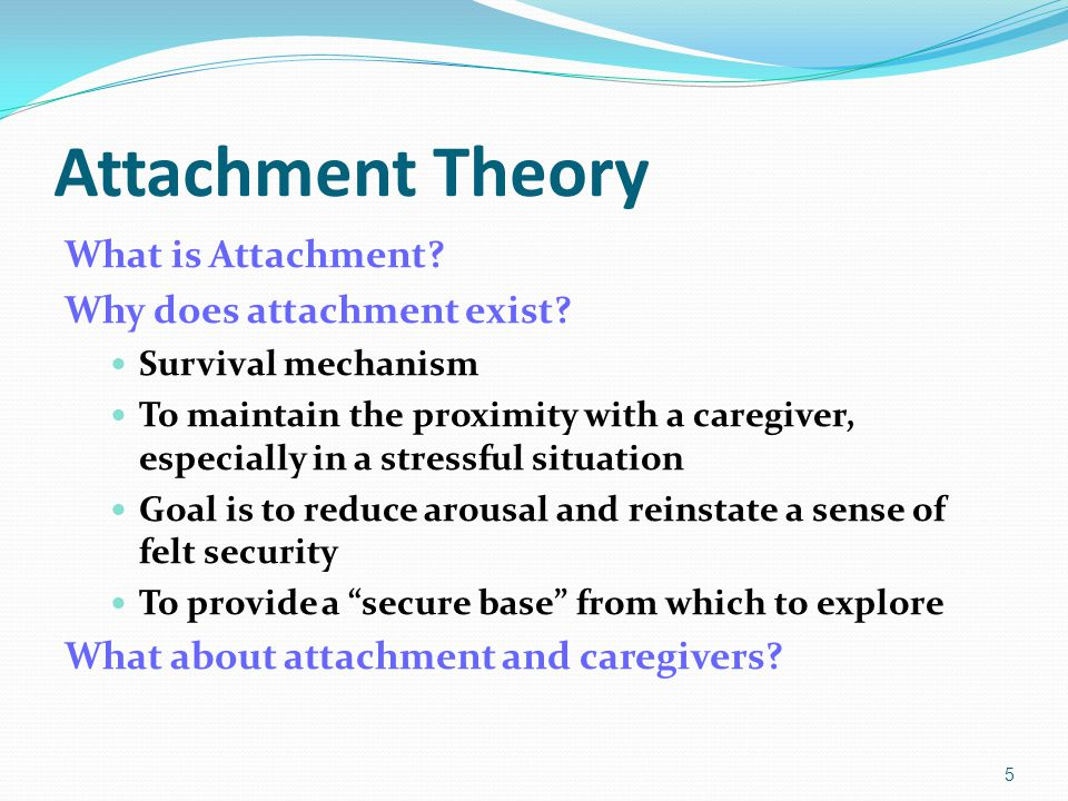 Attachment Theory What is Attachment. Why does attachment exist.