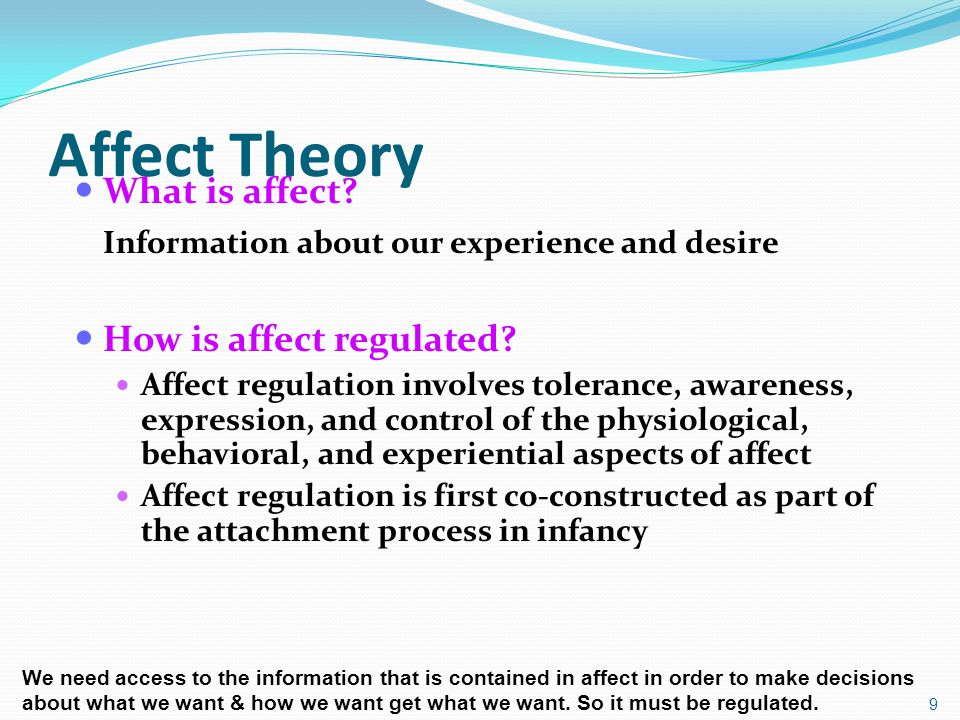 Affect Theory What is affect. Information about our experience and desire How is affect regulated.