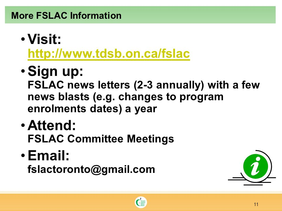 Visit: http://www.tdsb.on.ca/fslac http://www.tdsb.on.ca/fslac Sign up: FSLAC news letters (2-3 annually) with a few news blasts (e.g.