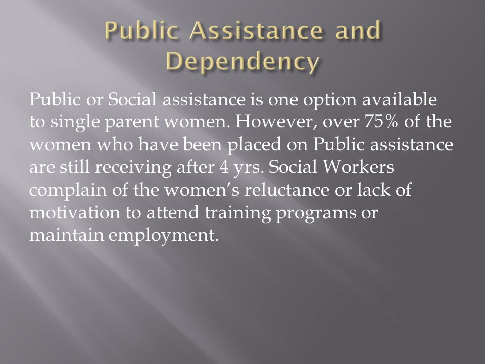 Public or Social assistance is one option available to single parent women.