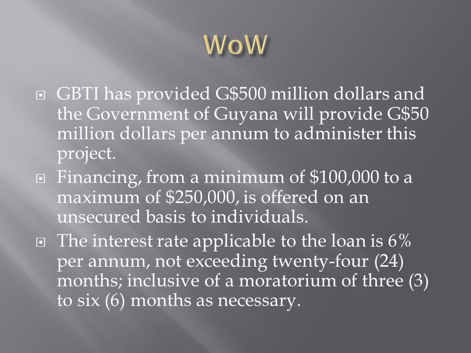  GBTI has provided G$500 million dollars and the Government of Guyana will provide G$50 million dollars per annum to administer this project.  Finan