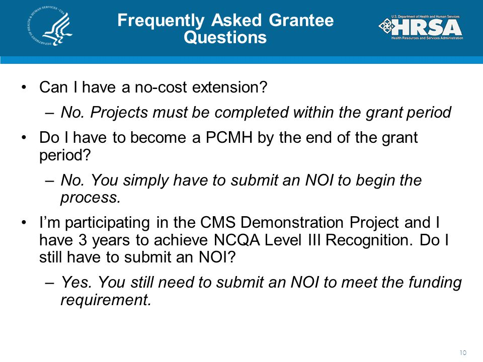 Frequently Asked Grantee Questions Can I have a no-cost extension? –No. Projects must be completed within the grant period Do I have to become a PCMH