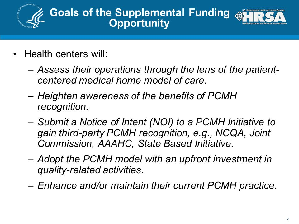 Goals of the Supplemental Funding Opportunity Health centers will: –Assess their operations through the lens of the patient- centered medical home mod