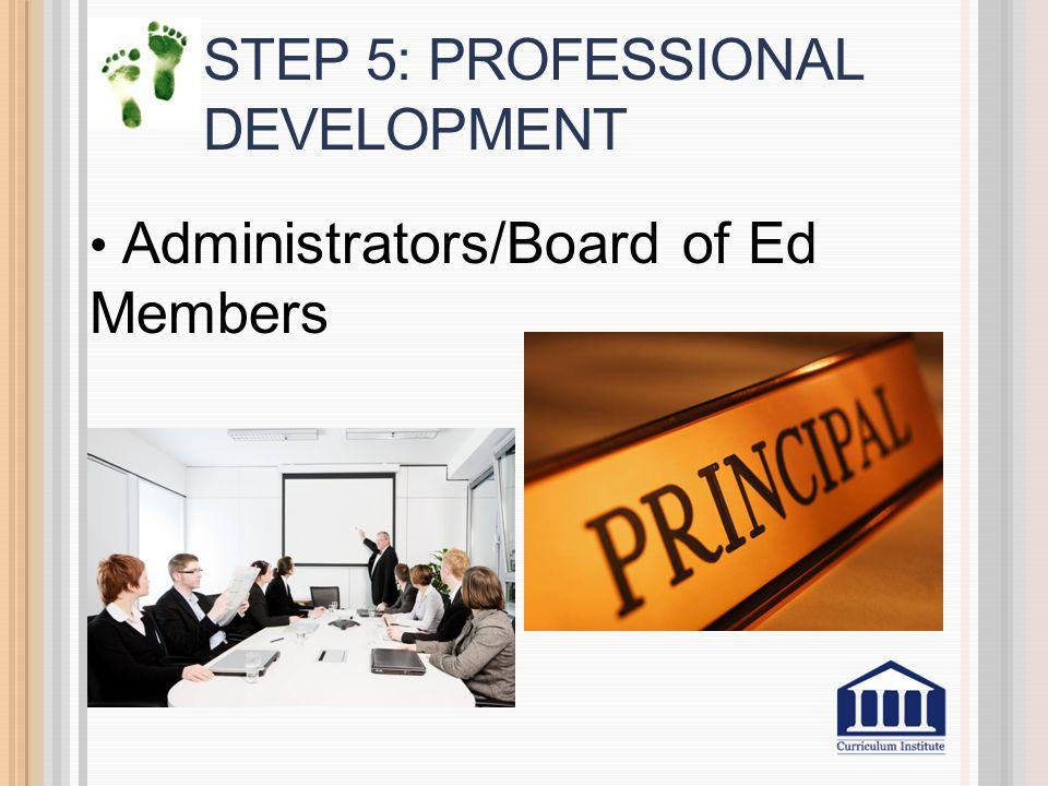 STEP 5: PROFESSIONAL DEVELOPMENT Administrators/Board of Ed Members
