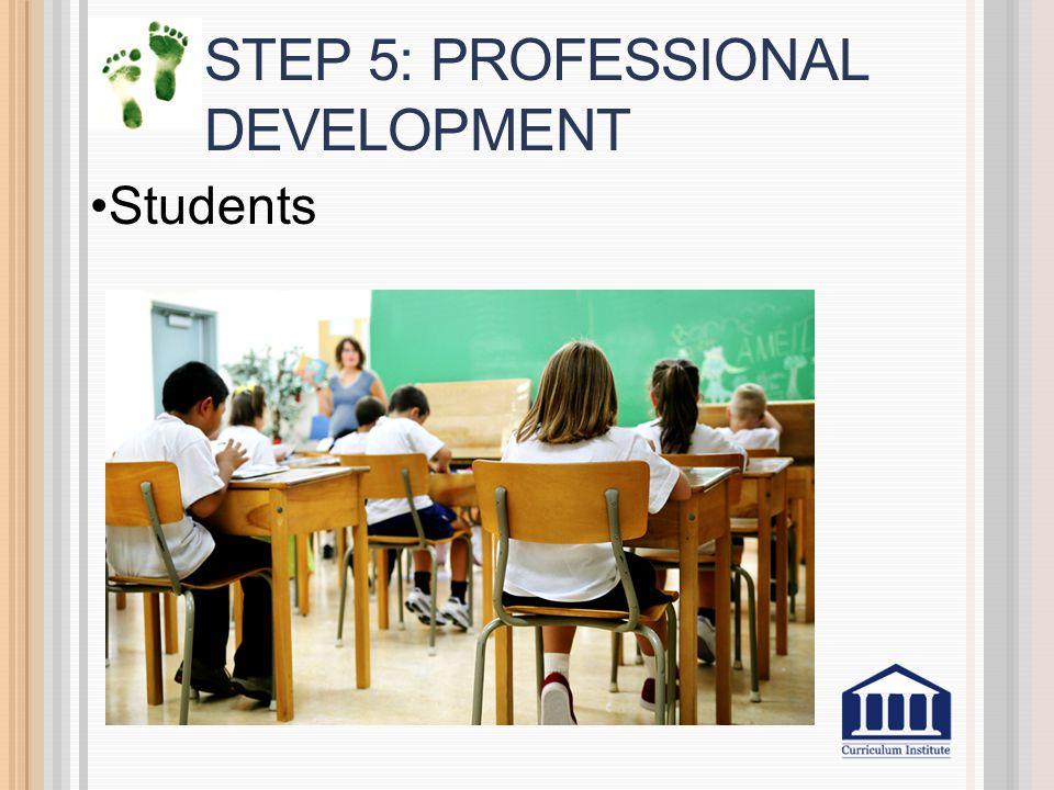 STEP 5: PROFESSIONAL DEVELOPMENT Students